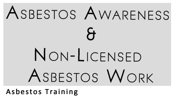 Asbestos Awareness & Non-Licensed Asbestos Work